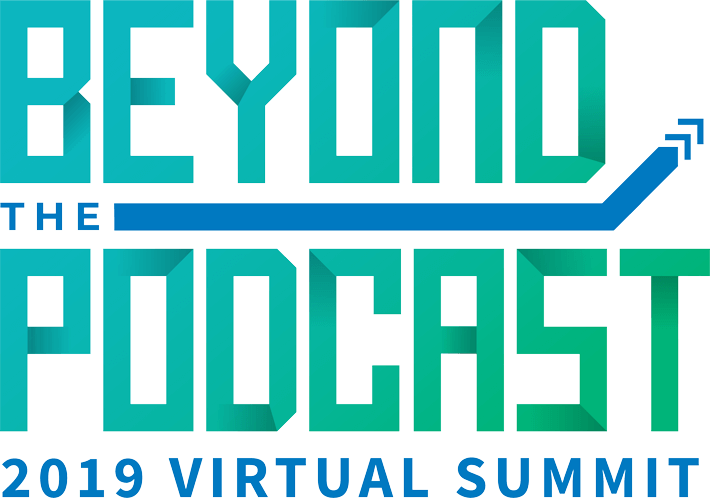 Beyond the Podcast 2019 Virtual Summit